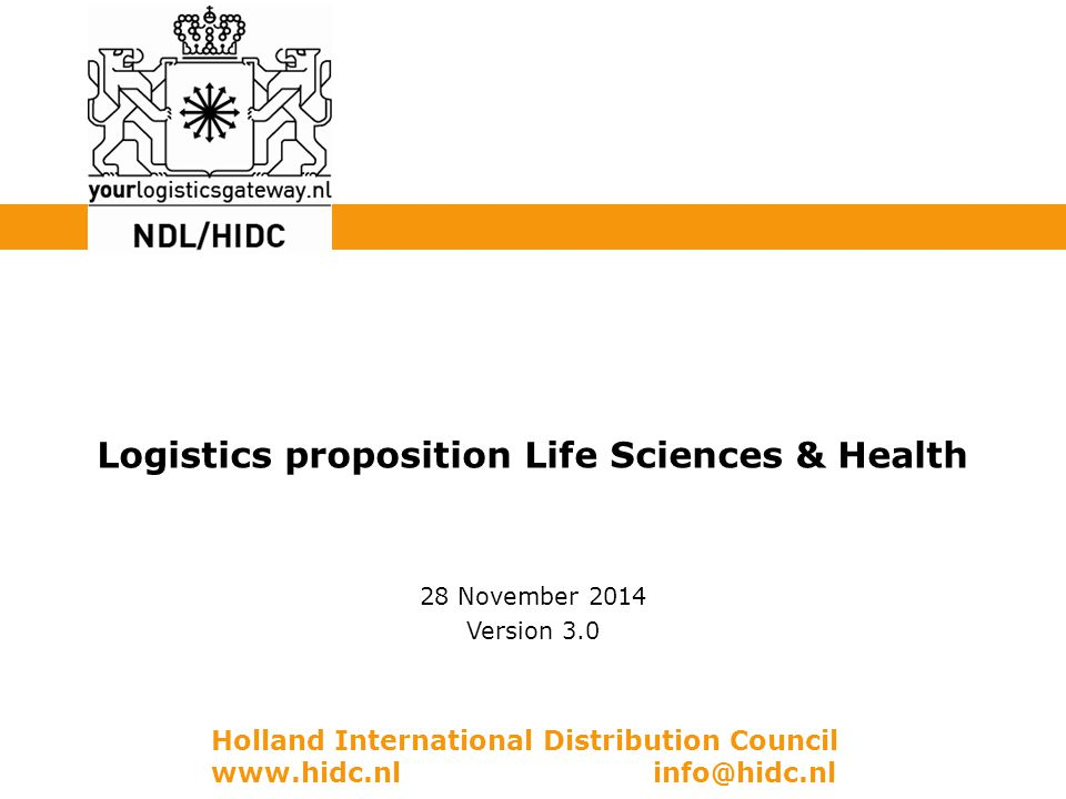 Holland International Distribution Council www.hidc.nl info@hidc.nl Logistics proposition Life Sciences & Health 28 November 2014 Version 3.0