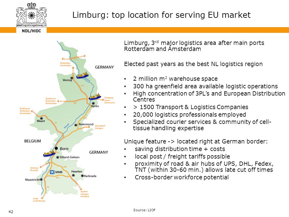 42 Limburg, 3 rd major logistics area after main ports Rotterdam and Amsterdam Elected past years as the best NL logistics region 2 million m 2 wareho