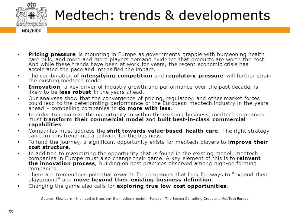 59 Medtech: trends & developments Pricing pressure is mounting in Europe as governments grapple with burgeoning health care bills, and more and more p