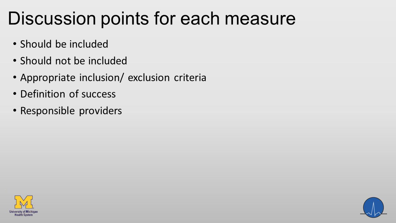 Discussion points for each measure Should be included Should not be included Appropriate inclusion/ exclusion criteria Definition of success Responsible providers
