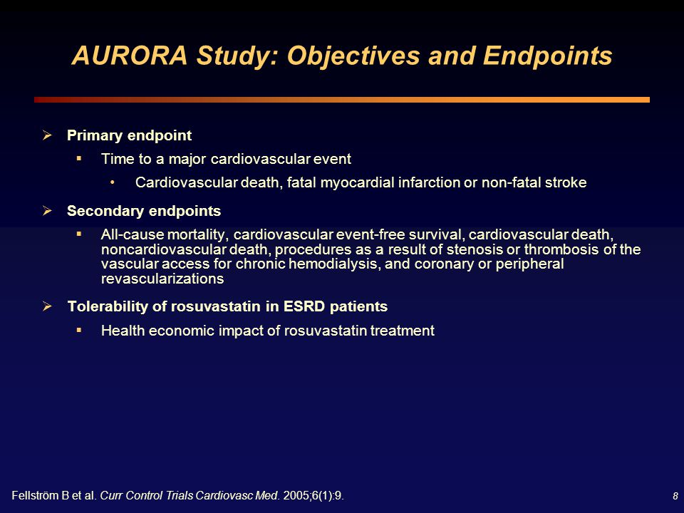 8 AURORA Study: Objectives and Endpoints  Primary endpoint  Time to a major cardiovascular event Cardiovascular death, fatal myocardial infarction o