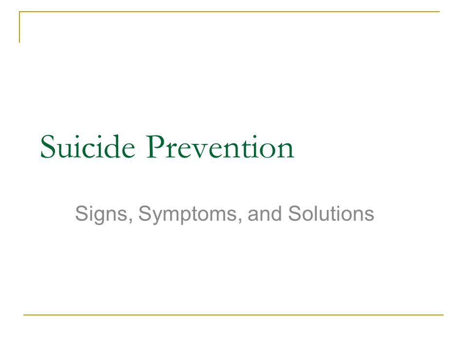 Suicide Prevention Signs, Symptoms, and Solutions