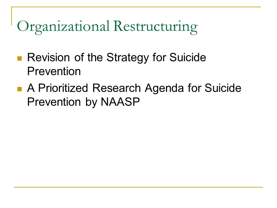 Organizational Restructuring Revision of the Strategy for Suicide Prevention A Prioritized Research Agenda for Suicide Prevention by NAASP