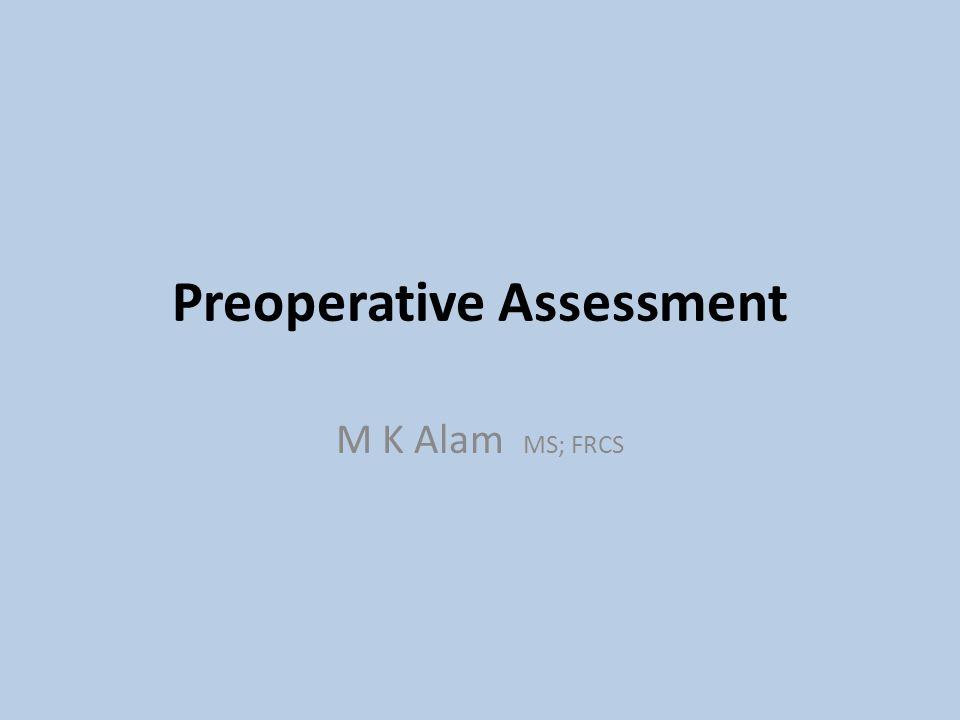 Preoperative Assessment M K Alam MS; FRCS