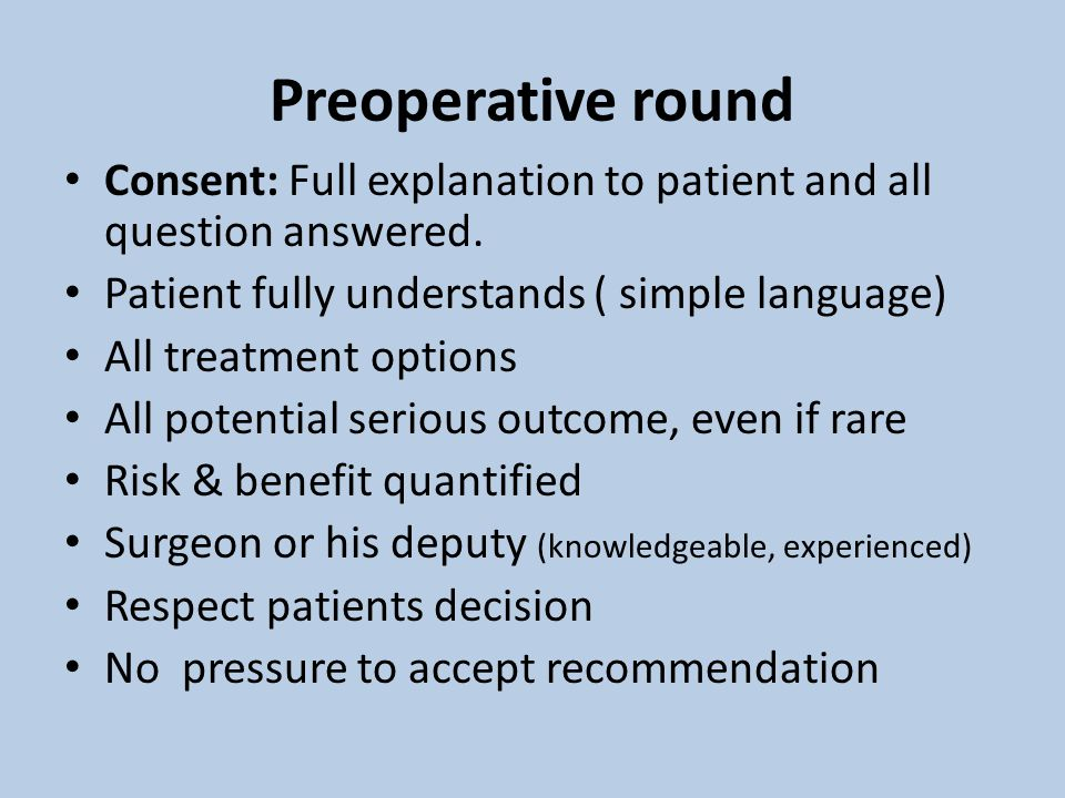Preoperative round Consent: Full explanation to patient and all question answered.