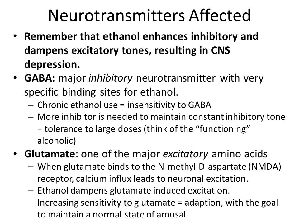 Neurotransmitters Affected Remember that ethanol enhances inhibitory and dampens excitatory tones, resulting in CNS depression.