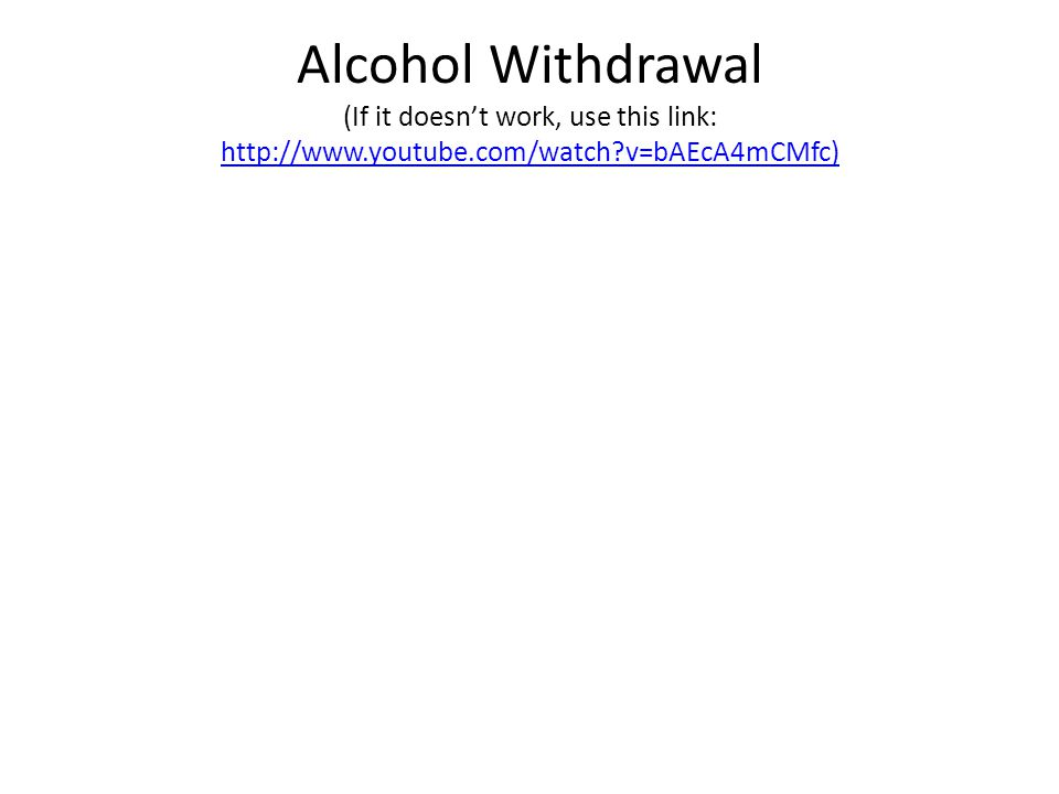 Alcohol Withdrawal (If it doesn't work, use this link: http://www.youtube.com/watch?v=bAEcA4mCMfc) http://www.youtube.com/watch?v=bAEcA4mCMfc)