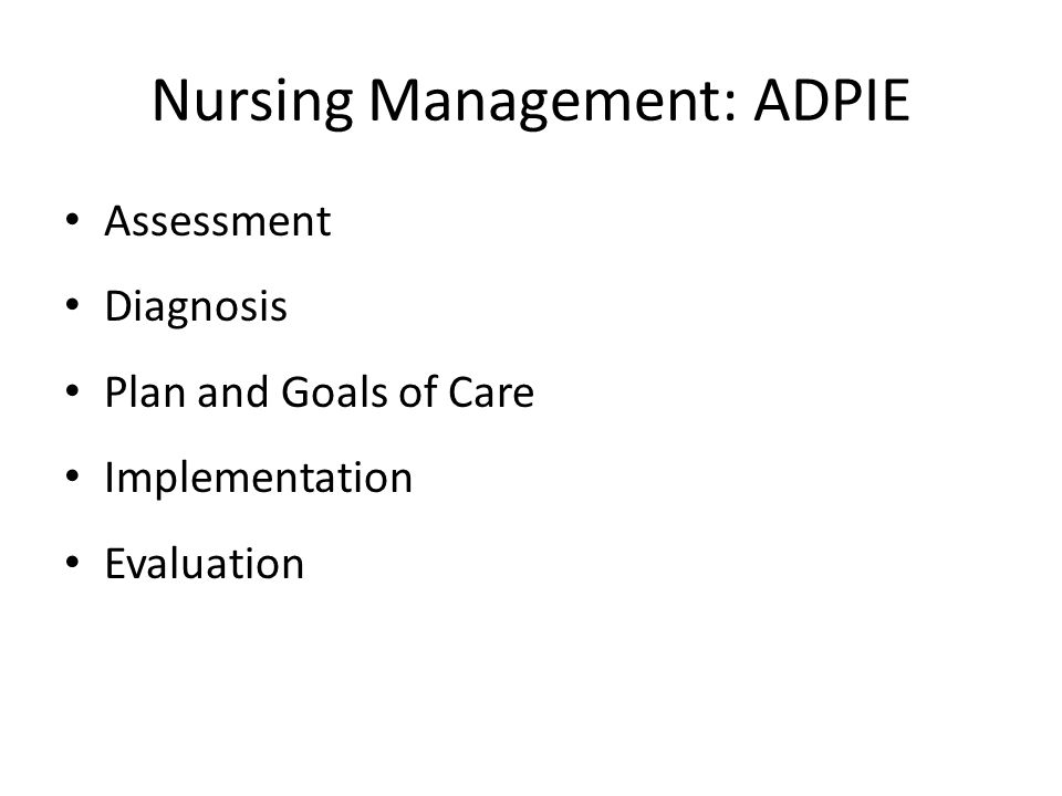 Nursing Management: ADPIE Assessment Diagnosis Plan and Goals of Care Implementation Evaluation