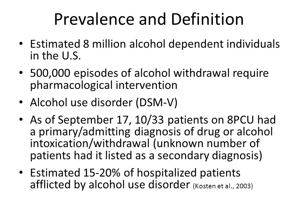 Prevalence and Definition Estimated 8 million alcohol dependent individuals in the U.S.