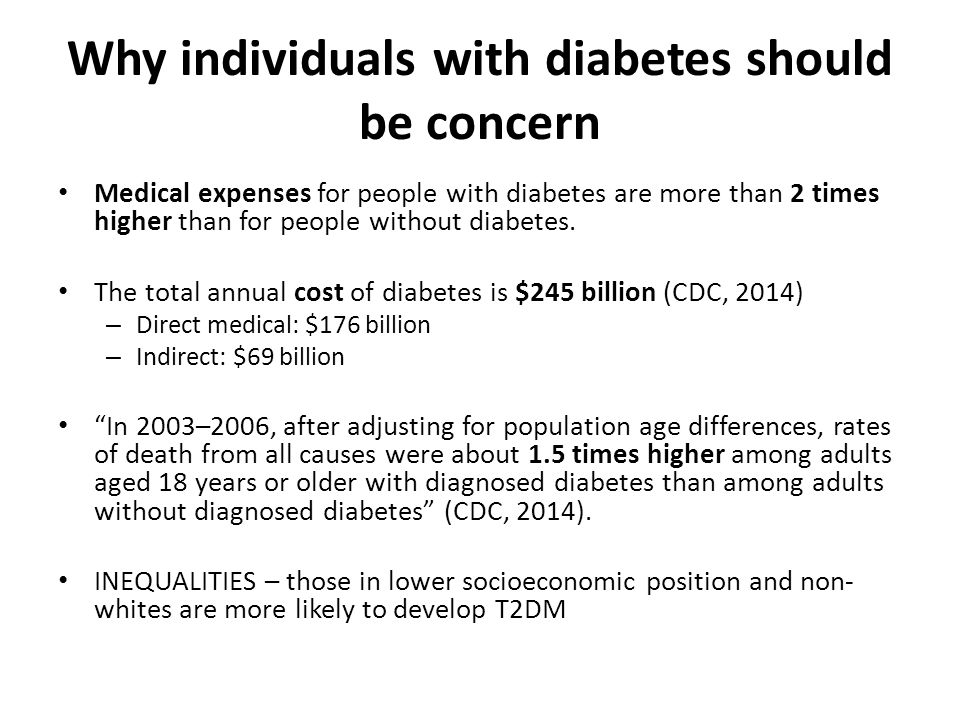 Why individuals with diabetes should be concern Medical expenses for people with diabetes are more than 2 times higher than for people without diabetes.