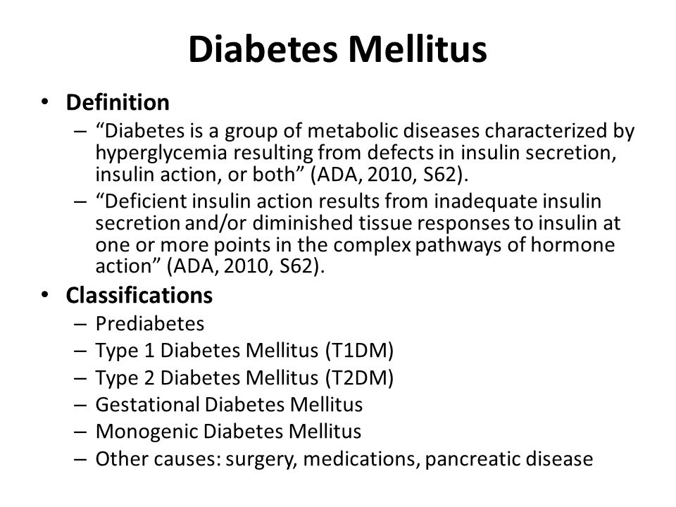 Diabetes Mellitus Definition – Diabetes is a group of metabolic diseases characterized by hyperglycemia resulting from defects in insulin secretion, insulin action, or both (ADA, 2010, S62).