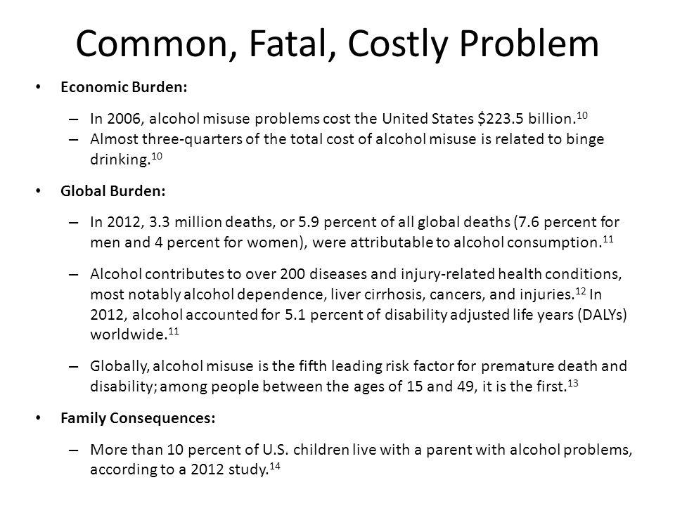 Economic Burden: – In 2006, alcohol misuse problems cost the United States $223.5 billion.
