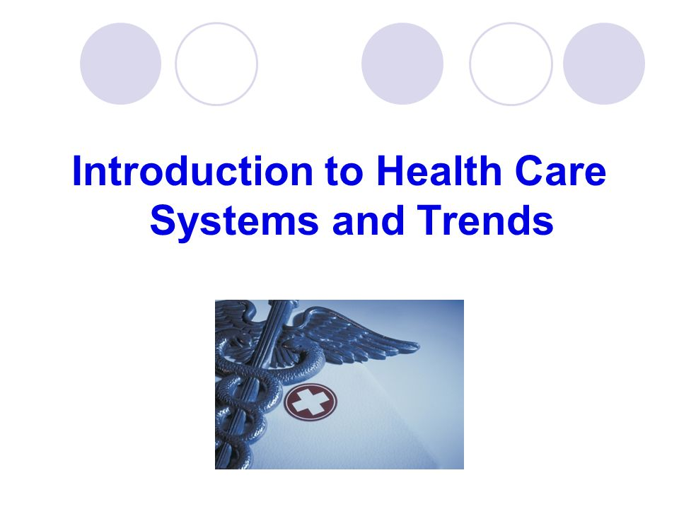 Introduction to Health Care Systems and Trends