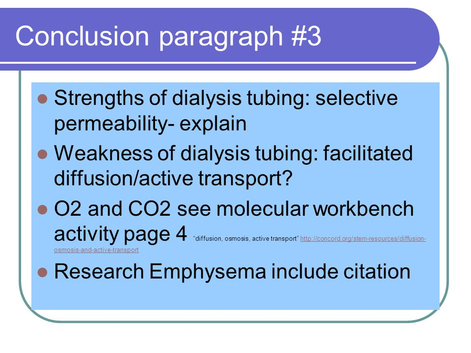 Conclusion paragraph #3 Strengths of dialysis tubing: selective permeability- explain Weakness of dialysis tubing: facilitated diffusion/active transport.