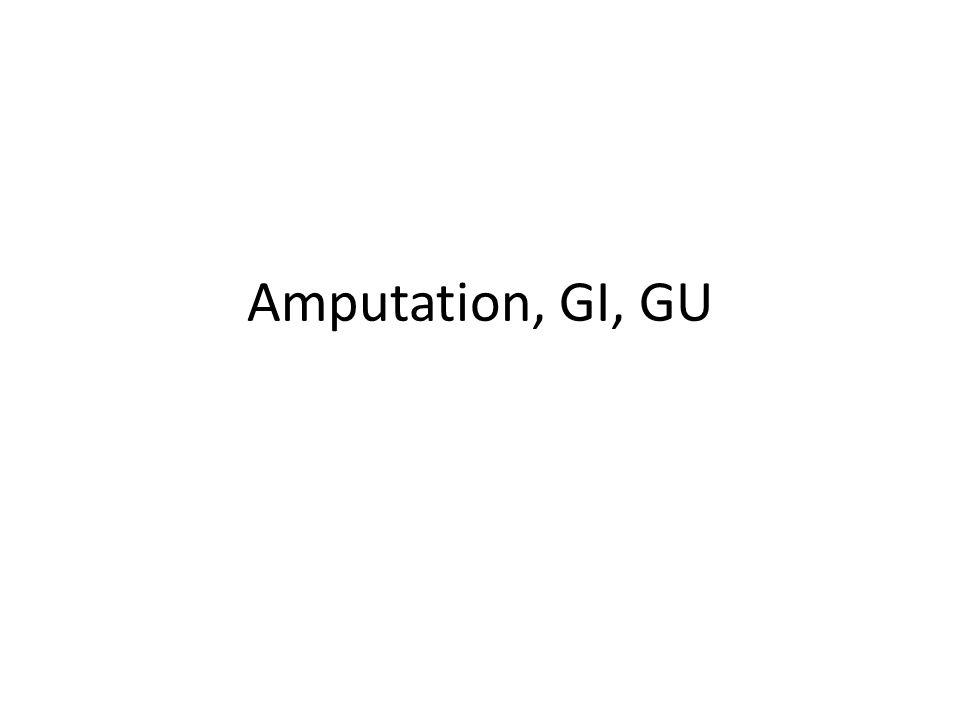 Amputation, GI, GU