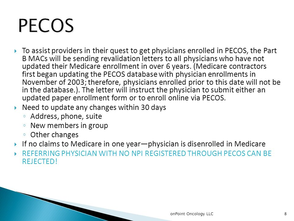 8  To assist providers in their quest to get physicians enrolled in PECOS, the Part B MACs will be sending revalidation letters to all physicians who