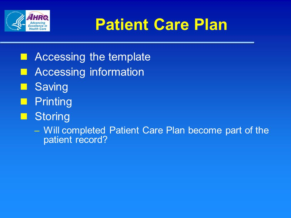 Patient Care Plan Accessing the template Accessing information Saving Printing Storing – Will completed Patient Care Plan become part of the patient r