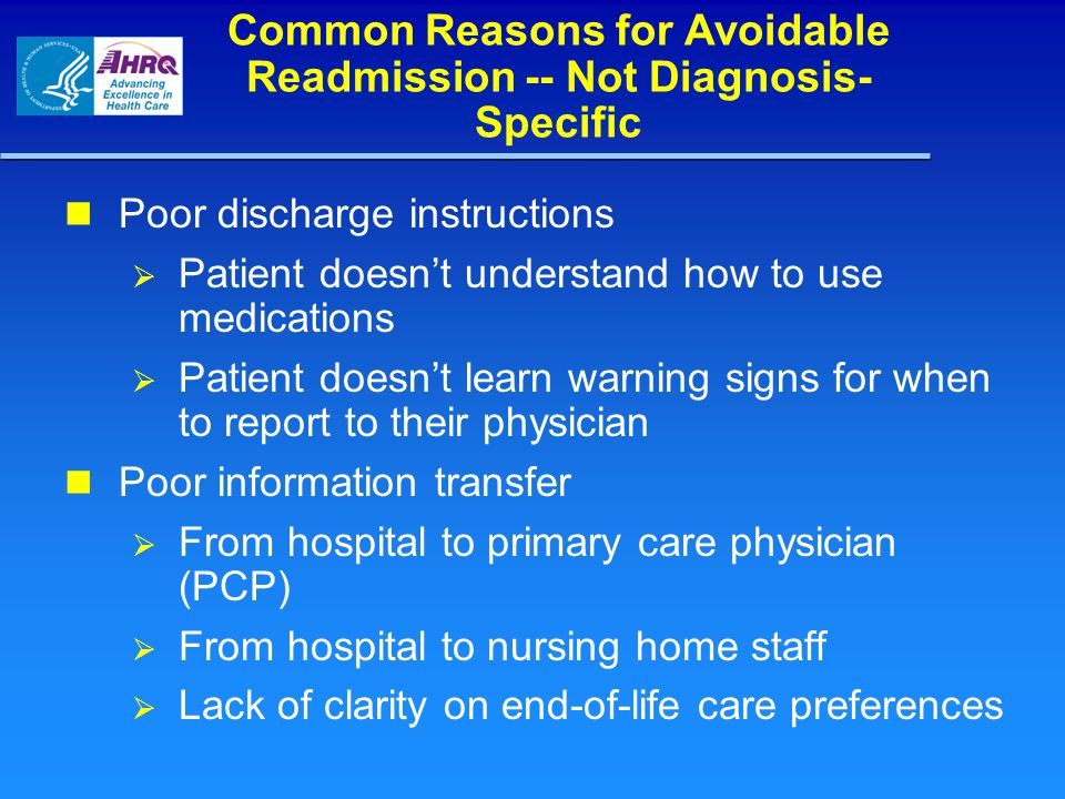 Common Reasons for Avoidable Readmission Lack of timely post-discharge physician visit  Physician unaware of hospitalization  Patient has no PCP  Patient lacks transportation Poor medication reconciliation yields duplication or interaction