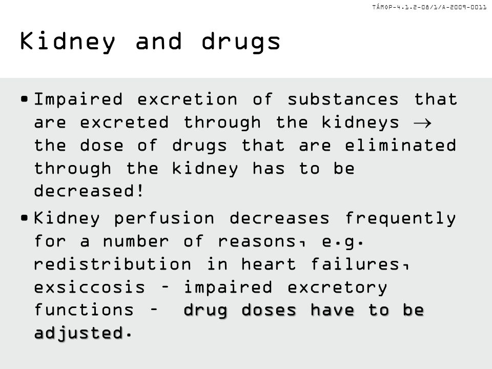 TÁMOP-4.1.2-08/1/A-2009-0011 Impaired excretion of substances that are excreted through the kidneys  the dose of drugs that are eliminated through th