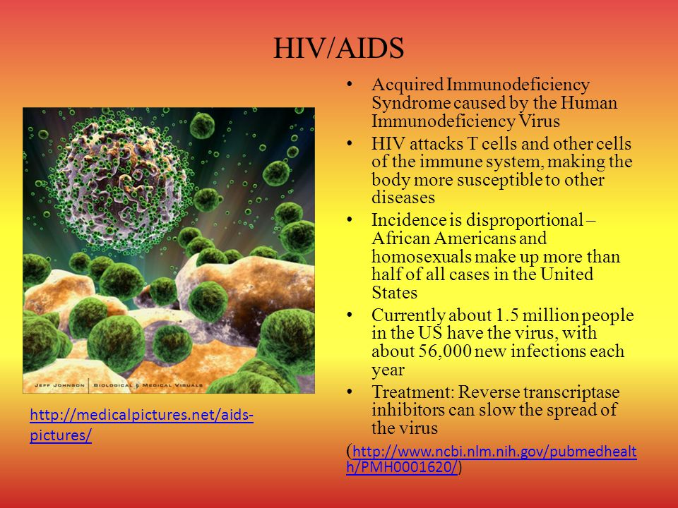 HIV/AIDS Acquired Immunodeficiency Syndrome caused by the Human Immunodeficiency Virus HIV attacks T cells and other cells of the immune system, makin