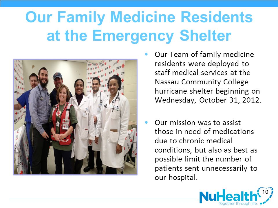 Our Family Medicine Residents at the Emergency Shelter Our Team of family medicine residents were deployed to staff medical services at the Nassau Community College hurricane shelter beginning on Wednesday, October 31, 2012.