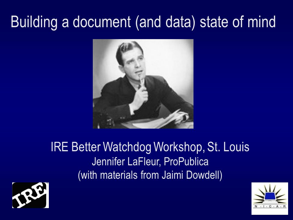 Building a document (and data) state of mind IRE Better Watchdog Workshop, St.