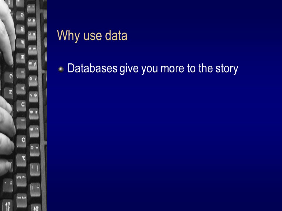 Why use data Databases give you more to the story