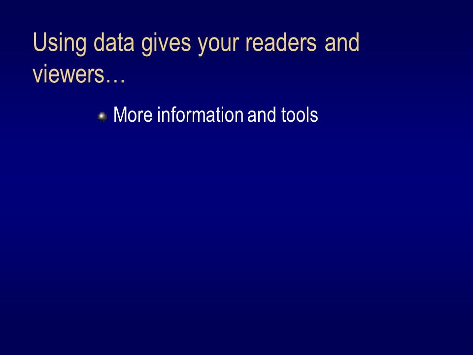 Using data gives your readers and viewers… More information and tools