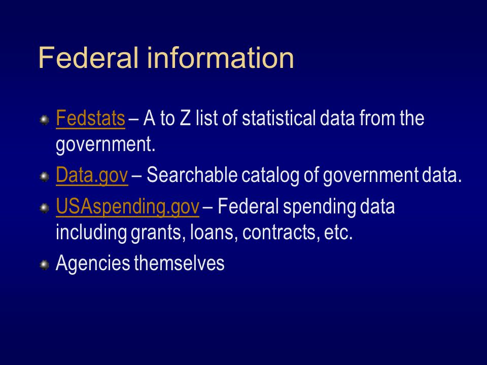 Federal information FedstatsFedstats – A to Z list of statistical data from the government.
