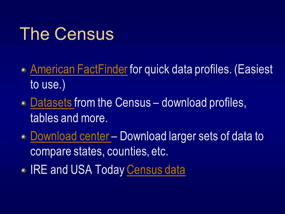 The Census American FactFinderAmerican FactFinder for quick data profiles.