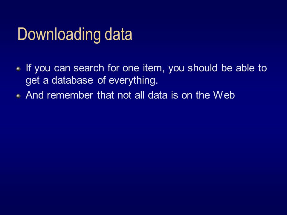 Downloading data If you can search for one item, you should be able to get a database of everything.