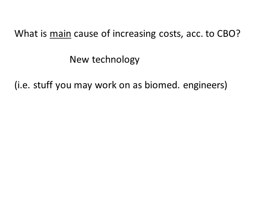 What is main cause of increasing costs, acc. to CBO? New technology (i.e. stuff you may work on as biomed. engineers)
