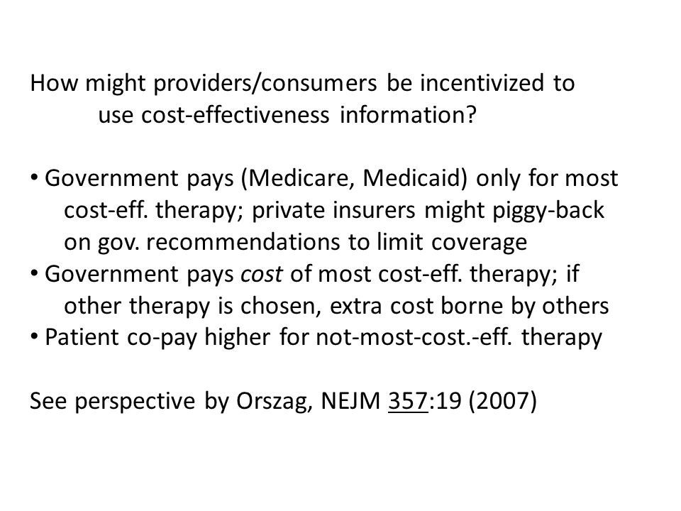 How might providers/consumers be incentivized to use cost-effectiveness information? Government pays (Medicare, Medicaid) only for most cost-eff. ther
