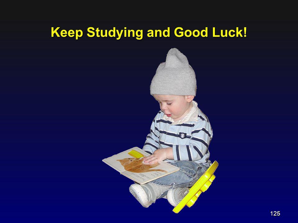 Keep Studying and Good Luck! 125