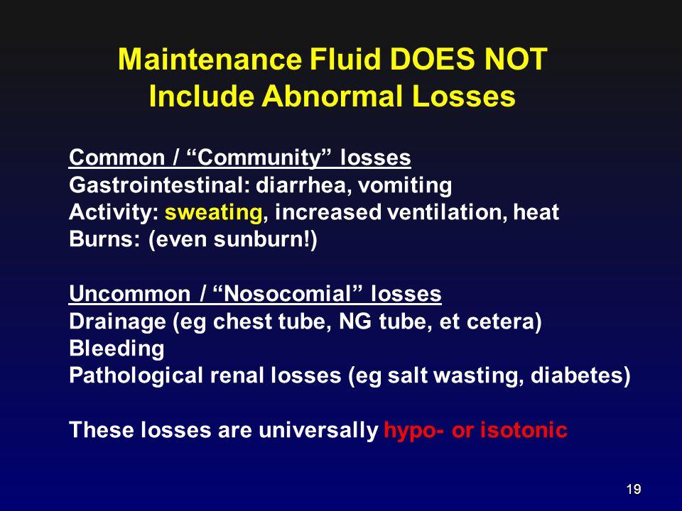 "Common / ""Community"" losses Gastrointestinal: diarrhea, vomiting Activity: sweating, increased ventilation, heat Burns: (even sunburn!) Uncommon / ""No"