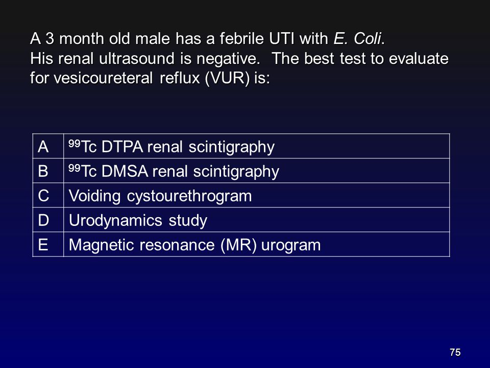 A 3 month old male has a febrile UTI with E. Coli. His renal ultrasound is negative. The best test to evaluate for vesicoureteral reflux (VUR) is: A 9