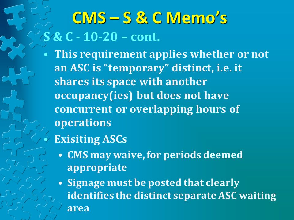 """CMS – S & C Memo's S & C - 10-20 – cont. This requirement applies whether or not an ASC is """"temporary"""" distinct, i.e. it shares its space with another"""