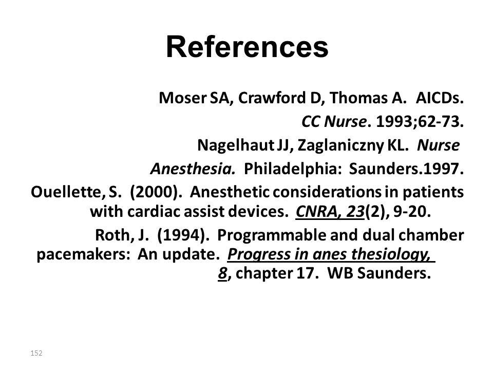 152 References Moser SA, Crawford D, Thomas A. AICDs. CC Nurse. 1993;62-73. Nagelhaut JJ, Zaglaniczny KL. Nurse Anesthesia. Philadelphia: Saunders.199