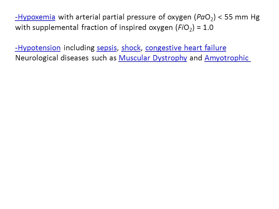 -Hypoxemia-Hypoxemia with arterial partial pressure of oxygen (PaO 2 ) < 55 mm Hg with supplemental fraction of inspired oxygen (FiO 2 ) = 1.0 -Hypote