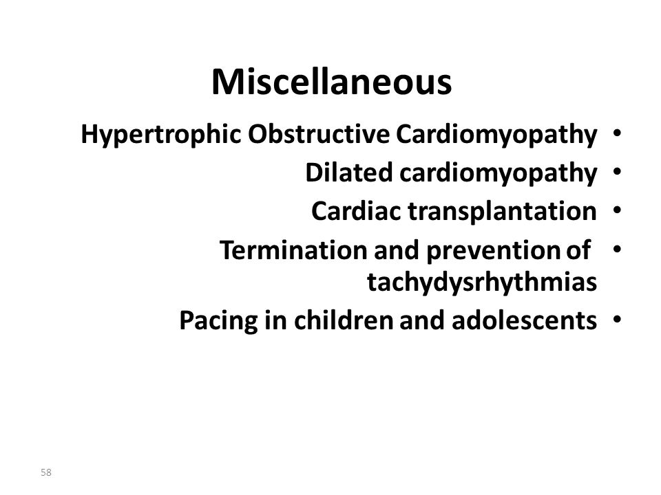 58 Miscellaneous Hypertrophic Obstructive Cardiomyopathy Dilated cardiomyopathy Cardiac transplantation Termination and prevention of tachydysrhythmia