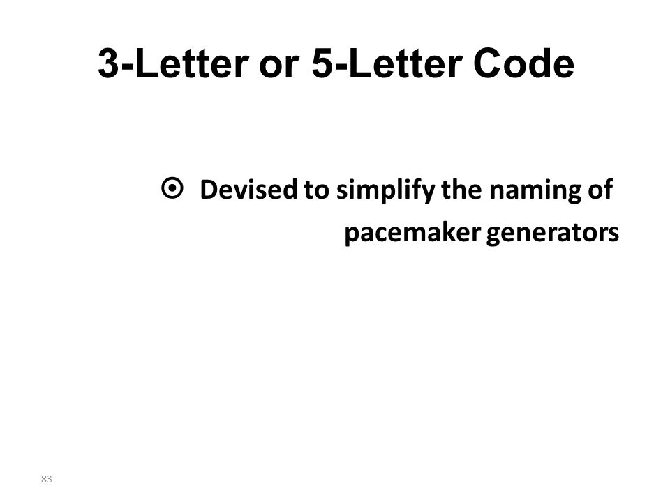 83 3-Letter or 5-Letter Code  Devised to simplify the naming of pacemaker generators