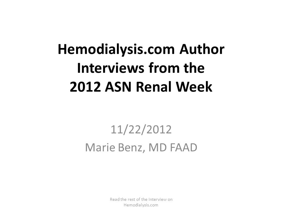 Hemodialysis.com Author Interviews from the 2012 ASN Renal Week 11/22/2012 Marie Benz, MD FAAD Read the rest of the interview on Hemodialysis.com