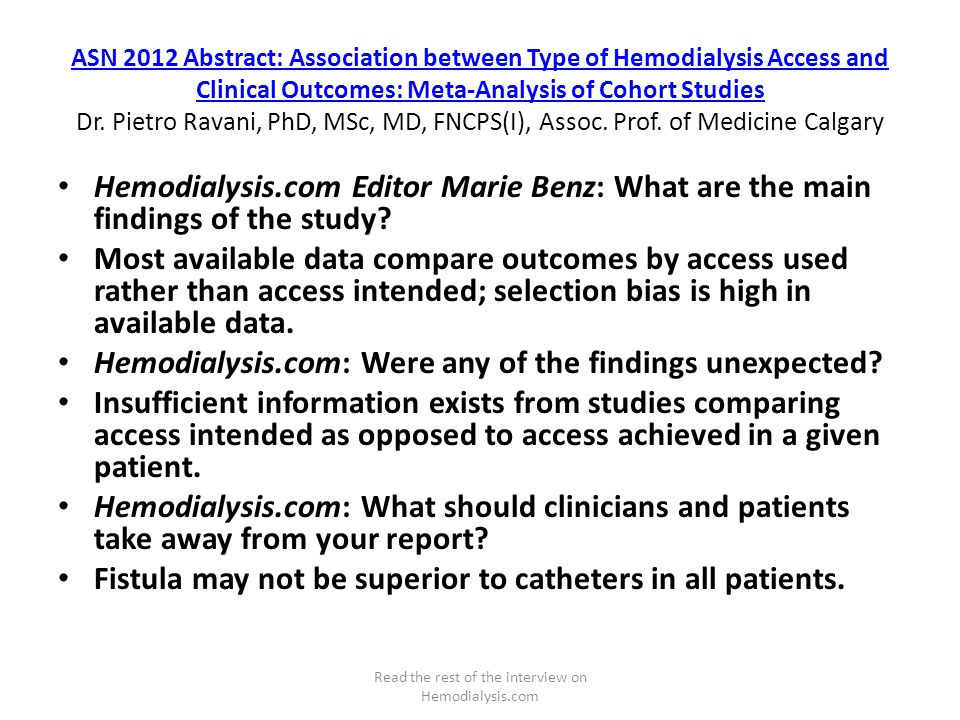 ASN 2012 Abstract: Association between Type of Hemodialysis Access and Clinical Outcomes: Meta-Analysis of Cohort Studies ASN 2012 Abstract: Association between Type of Hemodialysis Access and Clinical Outcomes: Meta-Analysis of Cohort Studies Dr.