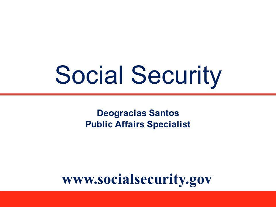 Social Security www.socialsecurity.gov Deogracias Santos Public Affairs Specialist
