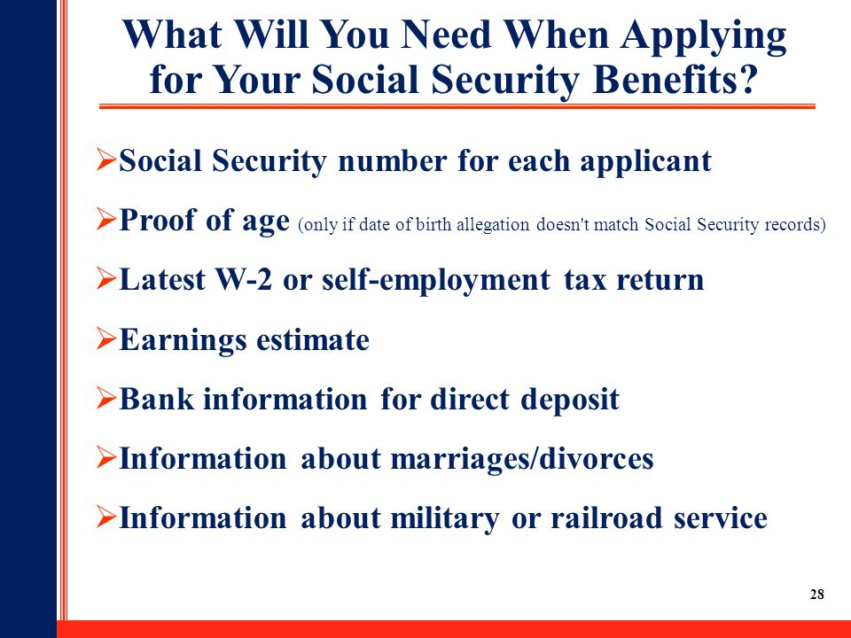 28 What Will You Need When Applying for Your Social Security Benefits.