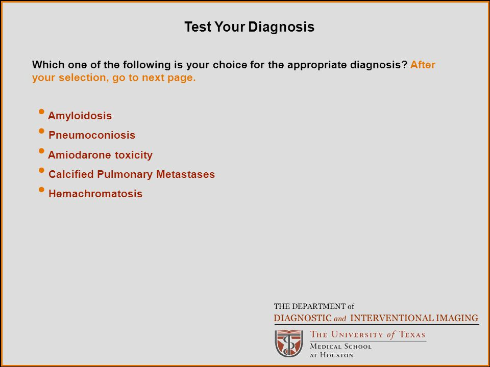 Amyloidosis Pneumoconiosis Amiodarone toxicity Calcified Pulmonary Metastases Hemachromatosis Which one of the following is your choice for the appropriate diagnosis.