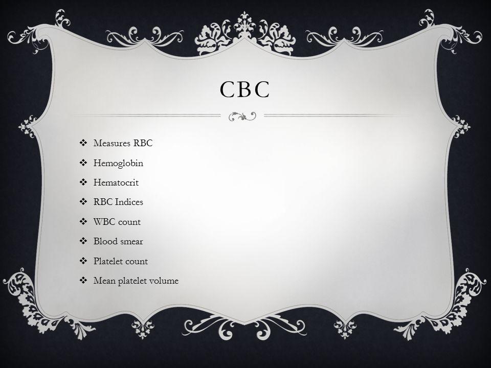 CBC  Measures RBC  Hemoglobin  Hematocrit  RBC Indices  WBC count  Blood smear  Platelet count  Mean platelet volume