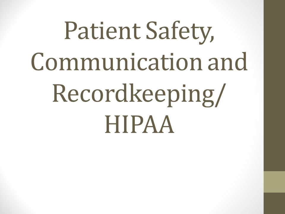 Patient Safety, Communication and Recordkeeping/ HIPAA