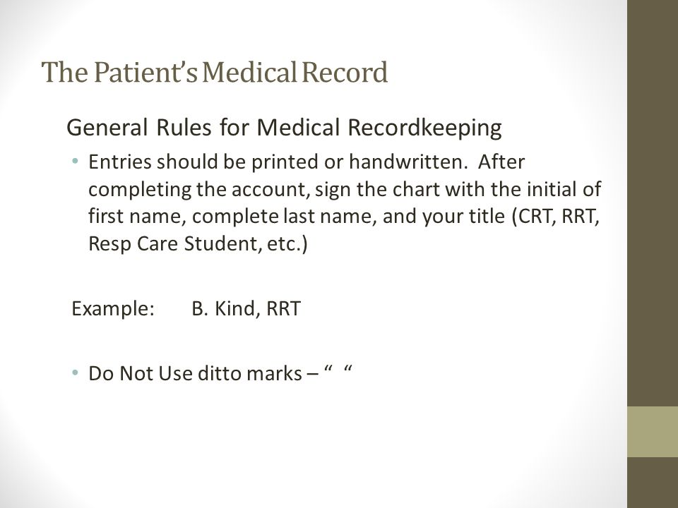 The Patient's Medical Record General Rules for Medical Recordkeeping Entries should be printed or handwritten.