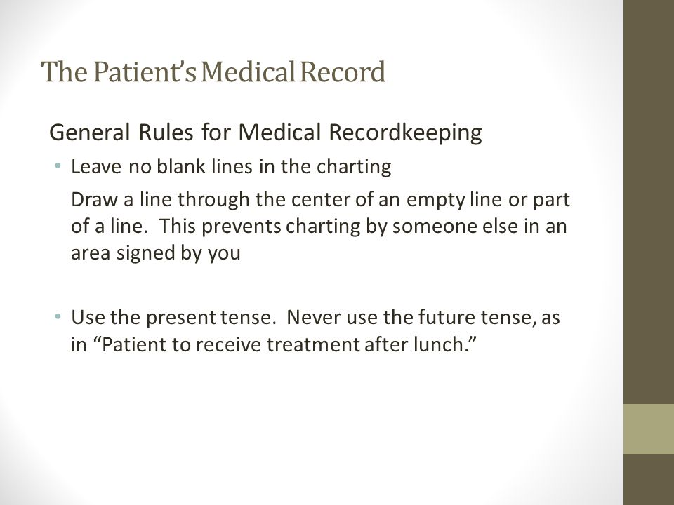 General Rules for Medical Recordkeeping Leave no blank lines in the charting Draw a line through the center of an empty line or part of a line.